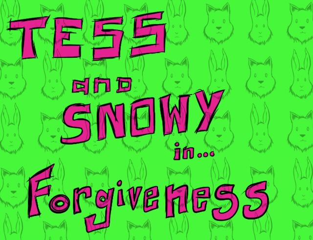 Tess&SnowyForgiveness