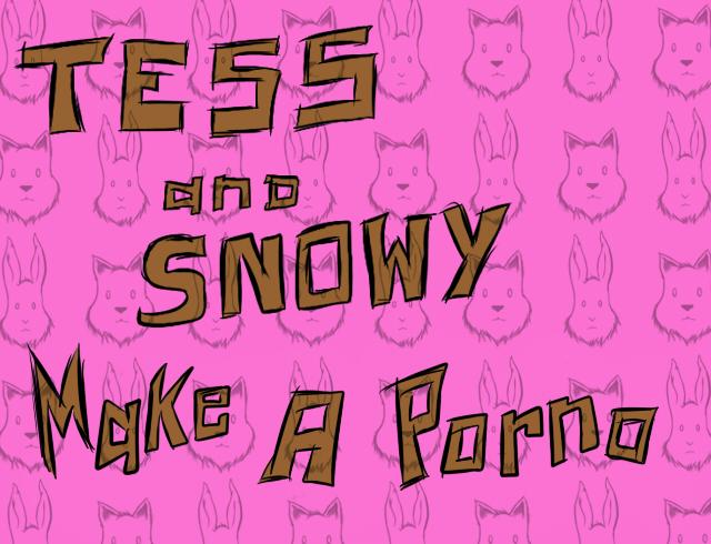 Tess&SnowyMakeAPorno